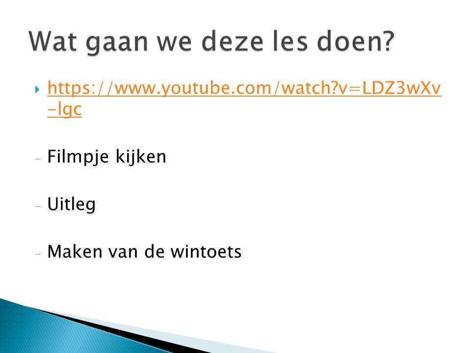  https://www.youtube.com/watch?v=LDZ3wXv -lgc https://www.youtube.com/watch?v=LDZ3wXv -lgc - Filmpje kijken - Uitleg - Maken van de wintoets