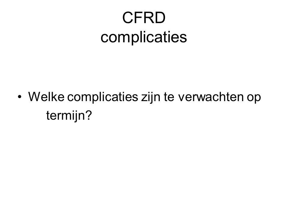 CFRD complicaties Microvasculair: retinopathie, nephropathie Macrovasculair: niet bij CF Mortaliteit > (bij vrouwen)