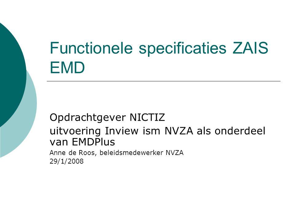 Functionele specificaties ZAIS EMD Opdrachtgever NICTIZ uitvoering Inview ism NVZA als onderdeel van EMDPlus Anne de Roos, beleidsmedewerker NVZA 29/1