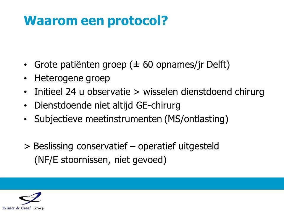 Waarom een protocol? Grote patiënten groep (± 60 opnames/jr Delft) Heterogene groep Initieel 24 u observatie > wisselen dienstdoend chirurg Dienstdoen