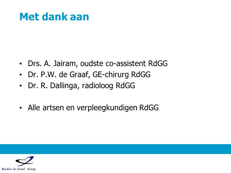 Met dank aan Drs. A. Jairam, oudste co-assistent RdGG Dr. P.W. de Graaf, GE-chirurg RdGG Dr. R. Dallinga, radioloog RdGG Alle artsen en verpleegkundig