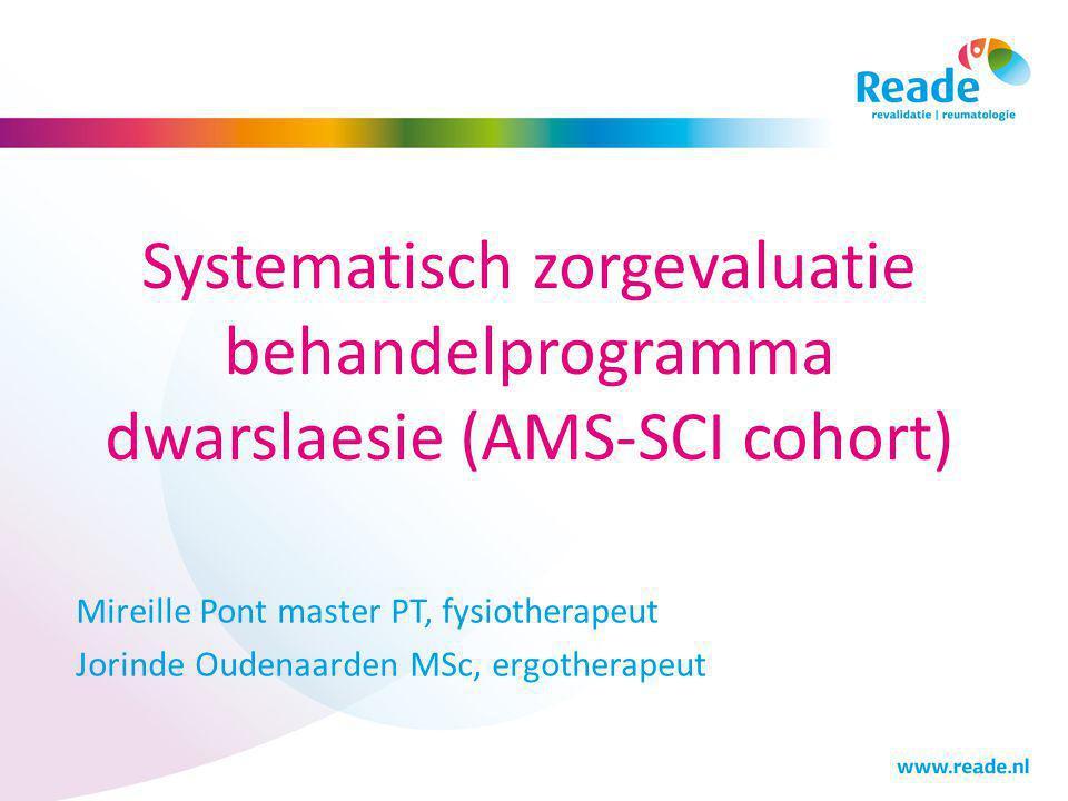 Systematisch zorgevaluatie behandelprogramma dwarslaesie (AMS-SCI cohort) Mireille Pont master PT, fysiotherapeut Jorinde Oudenaarden MSc, ergotherape