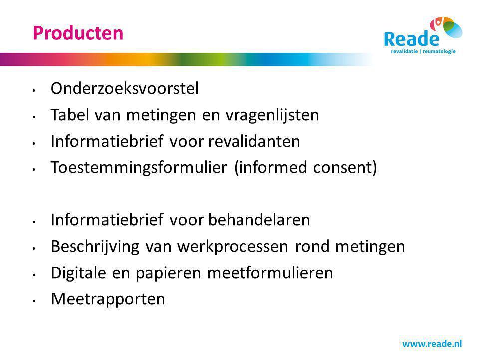 Producten Onderzoeksvoorstel Tabel van metingen en vragenlijsten Informatiebrief voor revalidanten Toestemmingsformulier (informed consent) Informatie