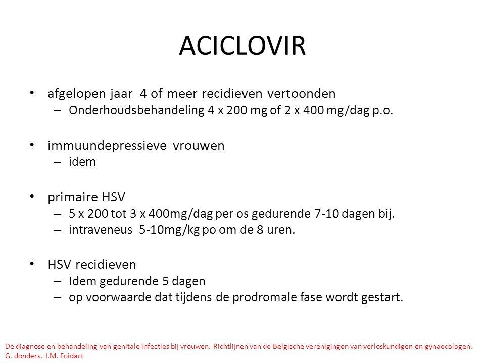 ACICLOVIR afgelopen jaar 4 of meer recidieven vertoonden – Onderhoudsbehandeling 4 x 200 mg of 2 x 400 mg/dag p.o. immuundepressieve vrouwen – idem pr