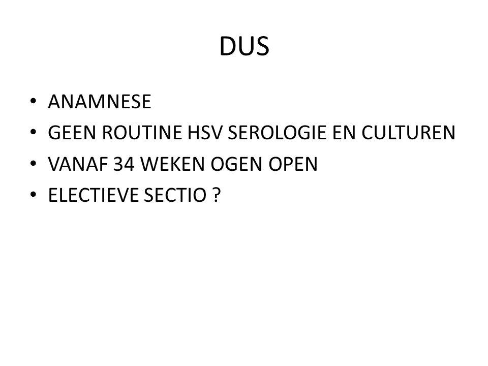 DUS ANAMNESE GEEN ROUTINE HSV SEROLOGIE EN CULTUREN VANAF 34 WEKEN OGEN OPEN ELECTIEVE SECTIO ?