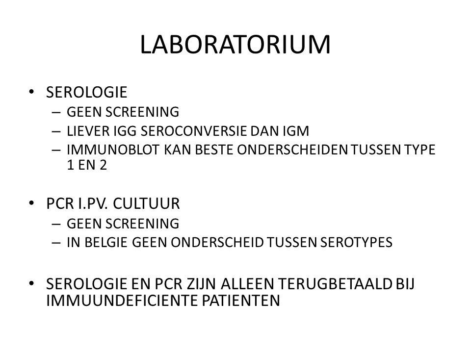 LABORATORIUM SEROLOGIE – GEEN SCREENING – LIEVER IGG SEROCONVERSIE DAN IGM – IMMUNOBLOT KAN BESTE ONDERSCHEIDEN TUSSEN TYPE 1 EN 2 PCR I.PV. CULTUUR –