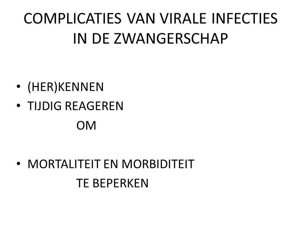 COMPLICATIES VAN VIRALE INFECTIES IN DE ZWANGERSCHAP (HER)KENNEN TIJDIG REAGEREN OM MORTALITEIT EN MORBIDITEIT TE BEPERKEN