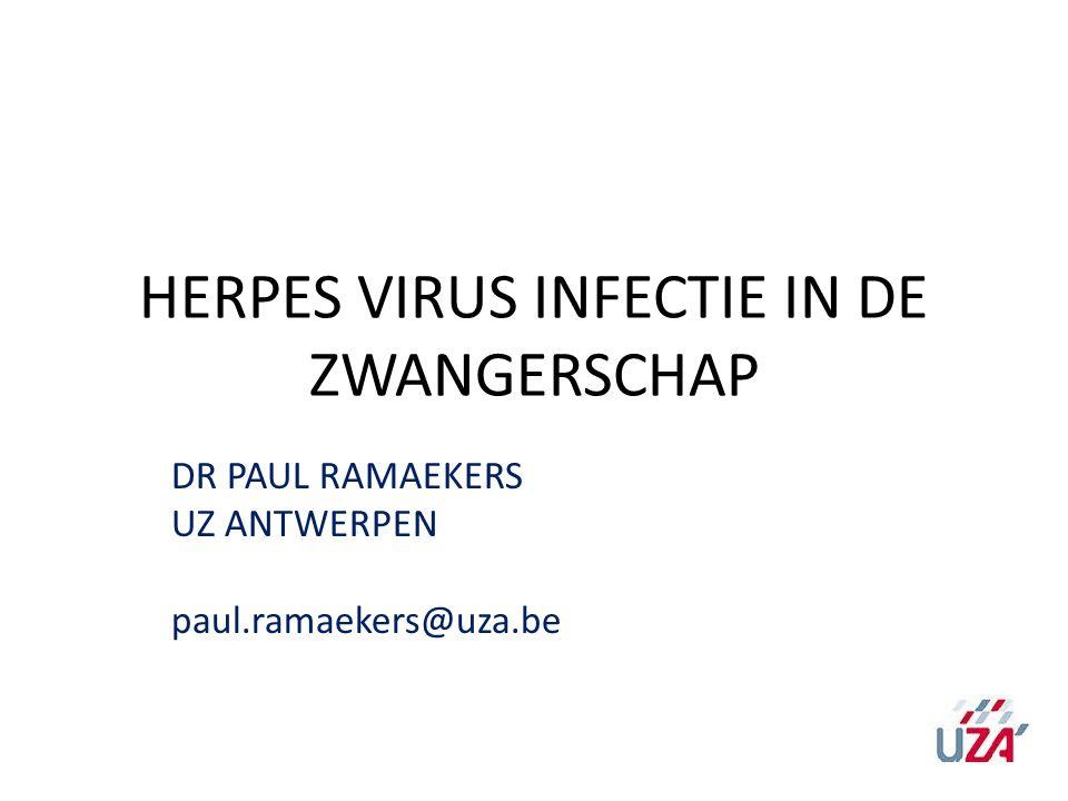 HERPES VIRUS INFECTIE IN DE ZWANGERSCHAP DR PAUL RAMAEKERS UZ ANTWERPEN paul.ramaekers@uza.be