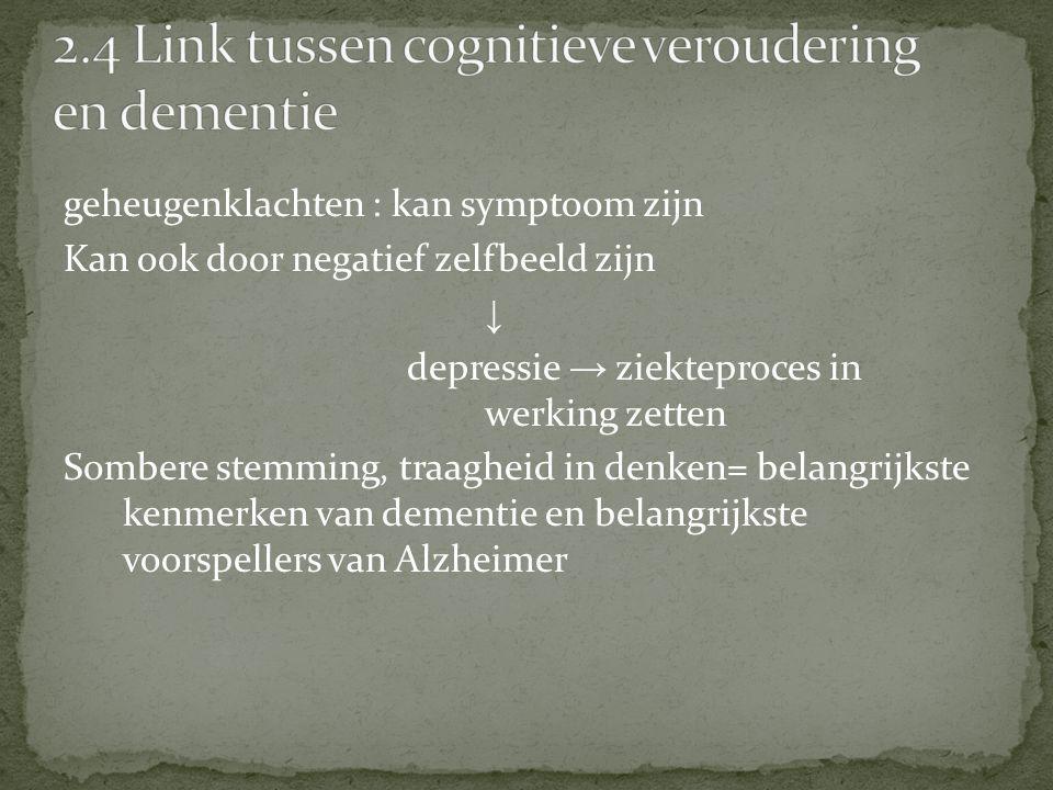 geheugenklachten : kan symptoom zijn Kan ook door negatief zelfbeeld zijn ↓ depressie → ziekteproces in werking zetten Sombere stemming, traagheid in