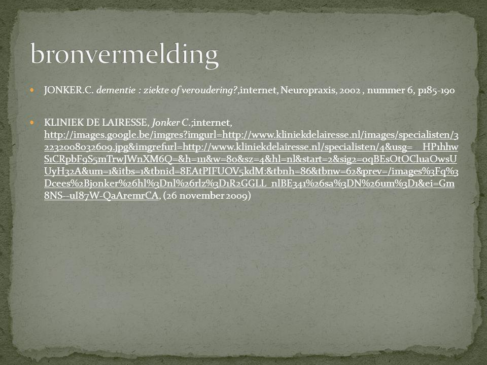 JONKER.C. dementie : ziekte of veroudering?,internet, Neuropraxis, 2002, nummer 6, p185-190 KLINIEK DE LAIRESSE, Jonker C.;internet, http://images.goo