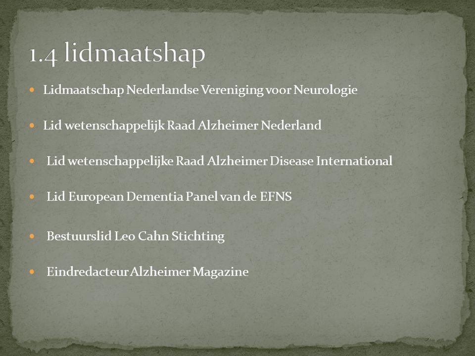 Lidmaatschap Nederlandse Vereniging voor Neurologie Lid wetenschappelijk Raad Alzheimer Nederland Lid wetenschappelijke Raad Alzheimer Disease Interna