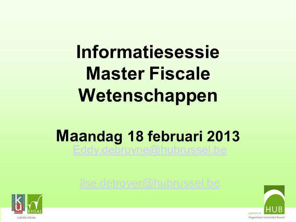 VLEKHO-HONIM Informatiesessie Master Fiscale Wetenschappen Maa ndag 18 februari 2013 Eddy.debruyne@hubrussel.be Ilse.detroyer@hubrussel.be