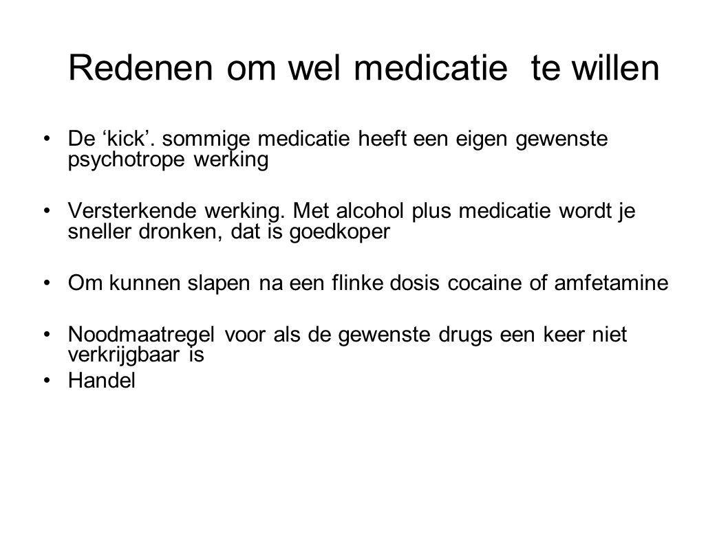 Redenen om wel medicatie te willen De 'kick'. sommige medicatie heeft een eigen gewenste psychotrope werking Versterkende werking. Met alcohol plus me