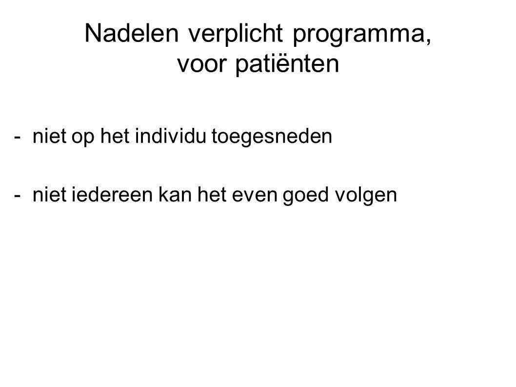 Nadelen verplicht programma, voor patiënten - niet op het individu toegesneden - niet iedereen kan het even goed volgen