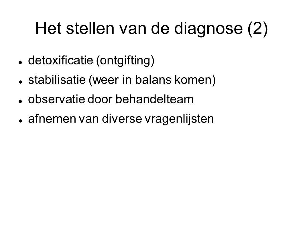 Het stellen van de diagnose (2) detoxificatie (ontgifting) stabilisatie (weer in balans komen) observatie door behandelteam afnemen van diverse vrag