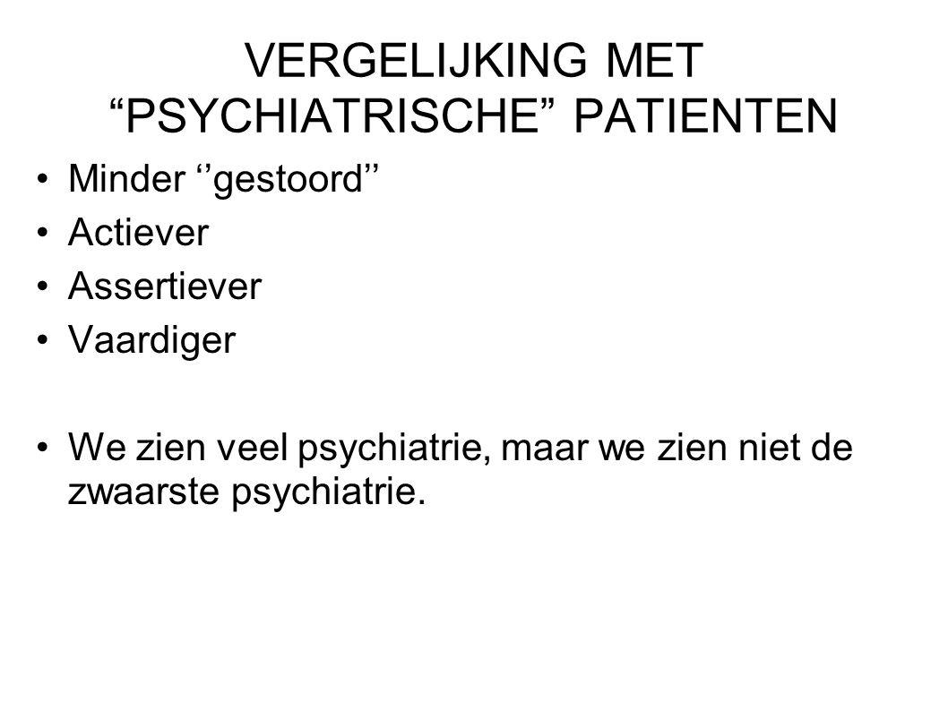 """VERGELIJKING MET """"PSYCHIATRISCHE"""" PATIENTEN Minder ''gestoord'' Actiever Assertiever Vaardiger We zien veel psychiatrie, maar we zien niet de zwaarste"""