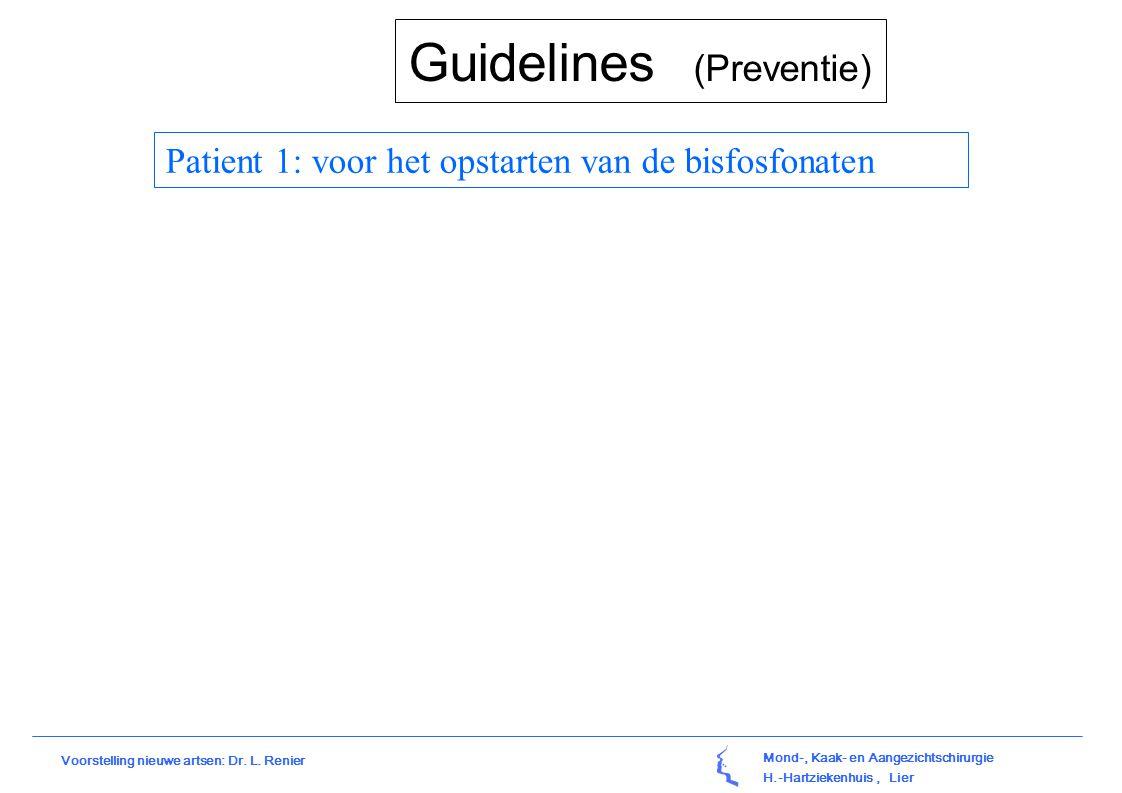 Mond-, Kaak- en Aangezichtschirurgie H.-Hartziekenhuis, Lier Voorstelling nieuwe artsen: Dr. L. Renier Guidelines (Preventie) Patient 1: voor het opst