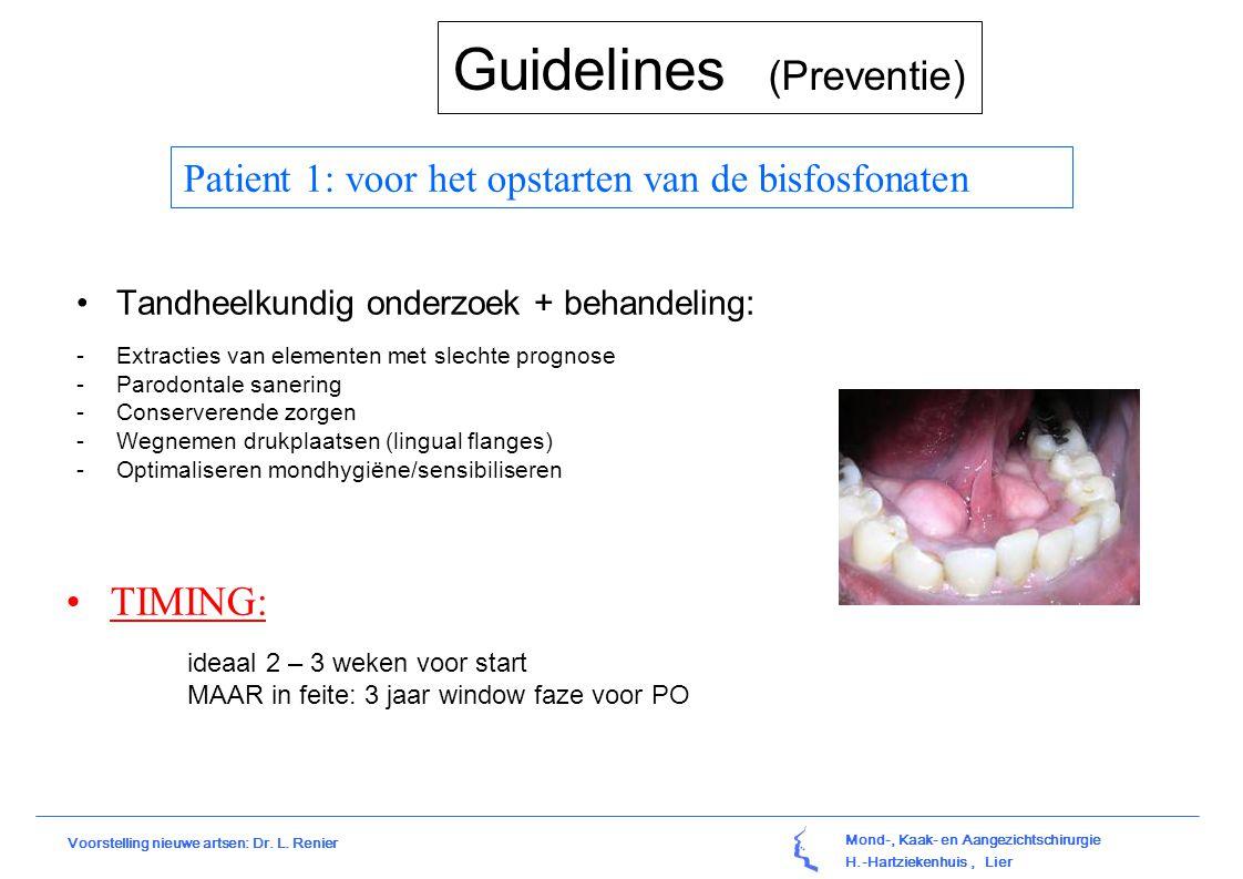 Mond-, Kaak- en Aangezichtschirurgie H.-Hartziekenhuis, Lier Voorstelling nieuwe artsen: Dr. L. Renier Guidelines (Preventie) Tandheelkundig onderzoek