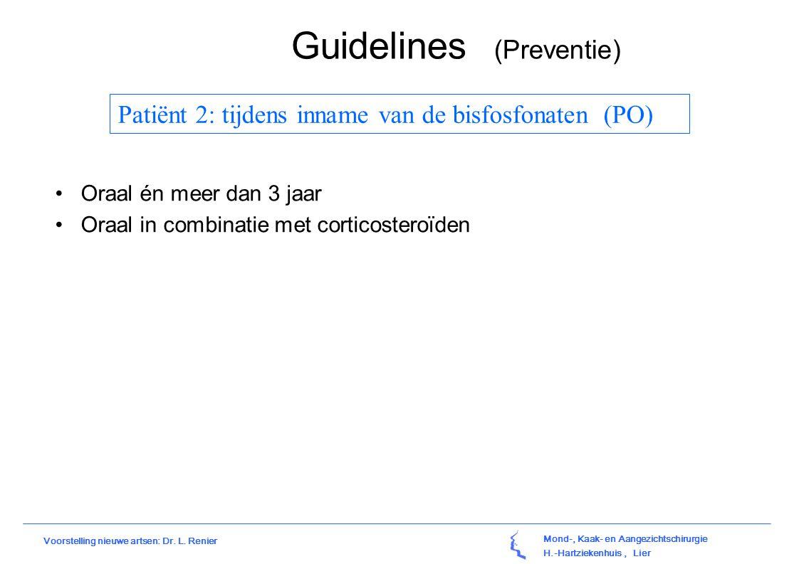 Mond-, Kaak- en Aangezichtschirurgie H.-Hartziekenhuis, Lier Voorstelling nieuwe artsen: Dr. L. Renier Guidelines (Preventie) Oraal én meer dan 3 jaar