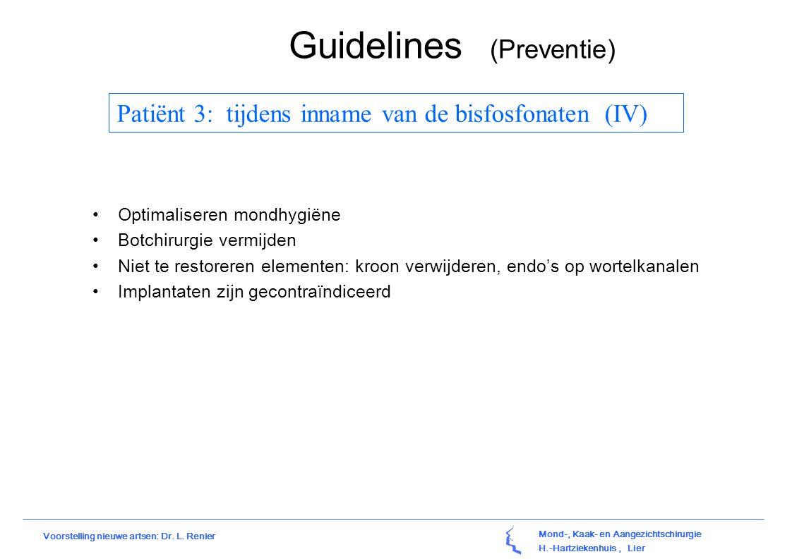 Mond-, Kaak- en Aangezichtschirurgie H.-Hartziekenhuis, Lier Voorstelling nieuwe artsen: Dr. L. Renier Guidelines (Preventie) Patiënt 3: tijdens innam