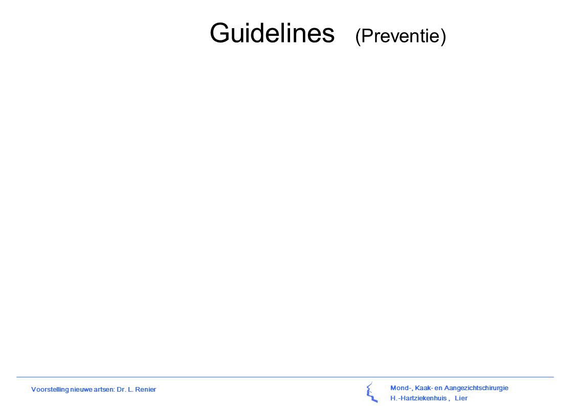 Mond-, Kaak- en Aangezichtschirurgie H.-Hartziekenhuis, Lier Voorstelling nieuwe artsen: Dr. L. Renier Guidelines (Preventie)