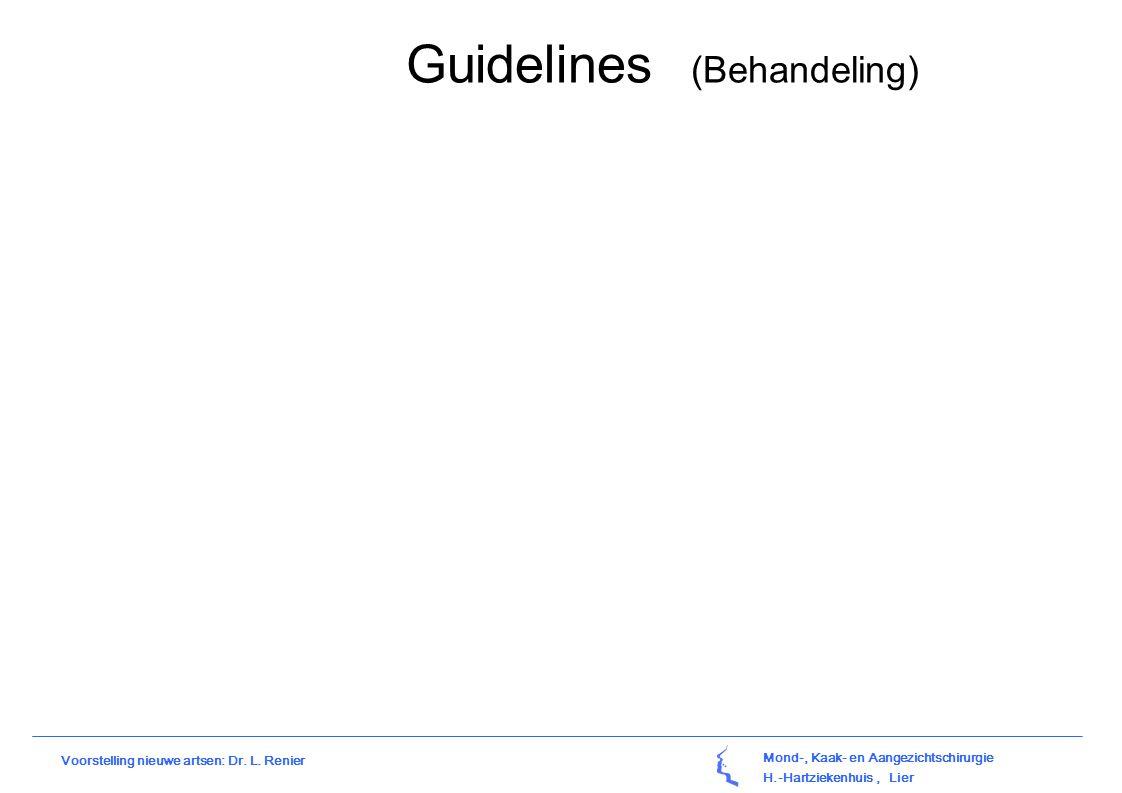 Mond-, Kaak- en Aangezichtschirurgie H.-Hartziekenhuis, Lier Voorstelling nieuwe artsen: Dr. L. Renier Guidelines (Behandeling)