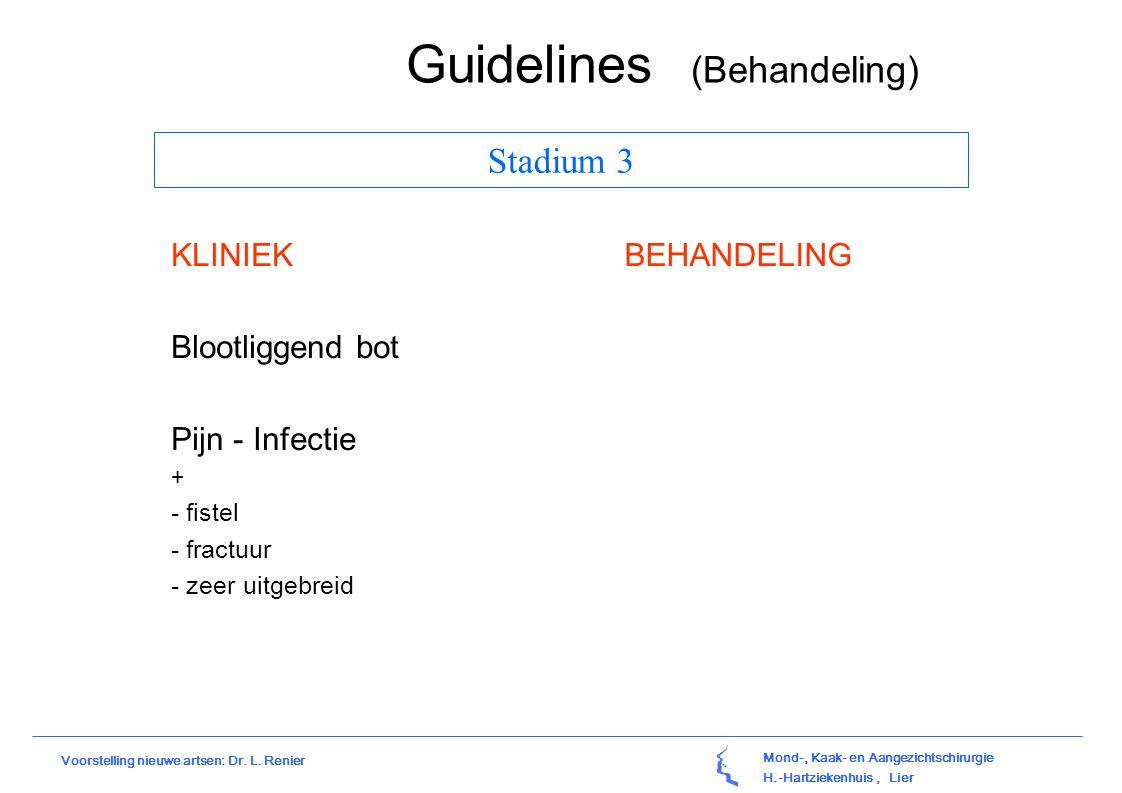 Mond-, Kaak- en Aangezichtschirurgie H.-Hartziekenhuis, Lier Voorstelling nieuwe artsen: Dr. L. Renier Stadium 3 KLINIEK Blootliggend bot Pijn - Infec