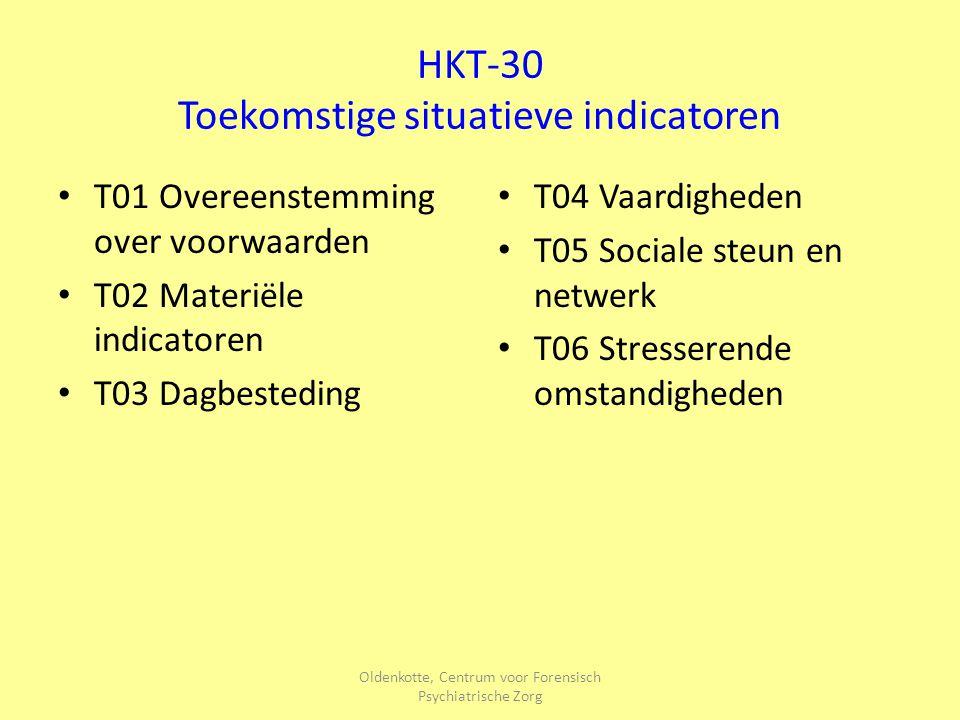 Oldenkotte, Centrum voor Forensisch Psychiatrische Zorg HKT-30 Toekomstige situatieve indicatoren T01 Overeenstemming over voorwaarden T02 Materiële i