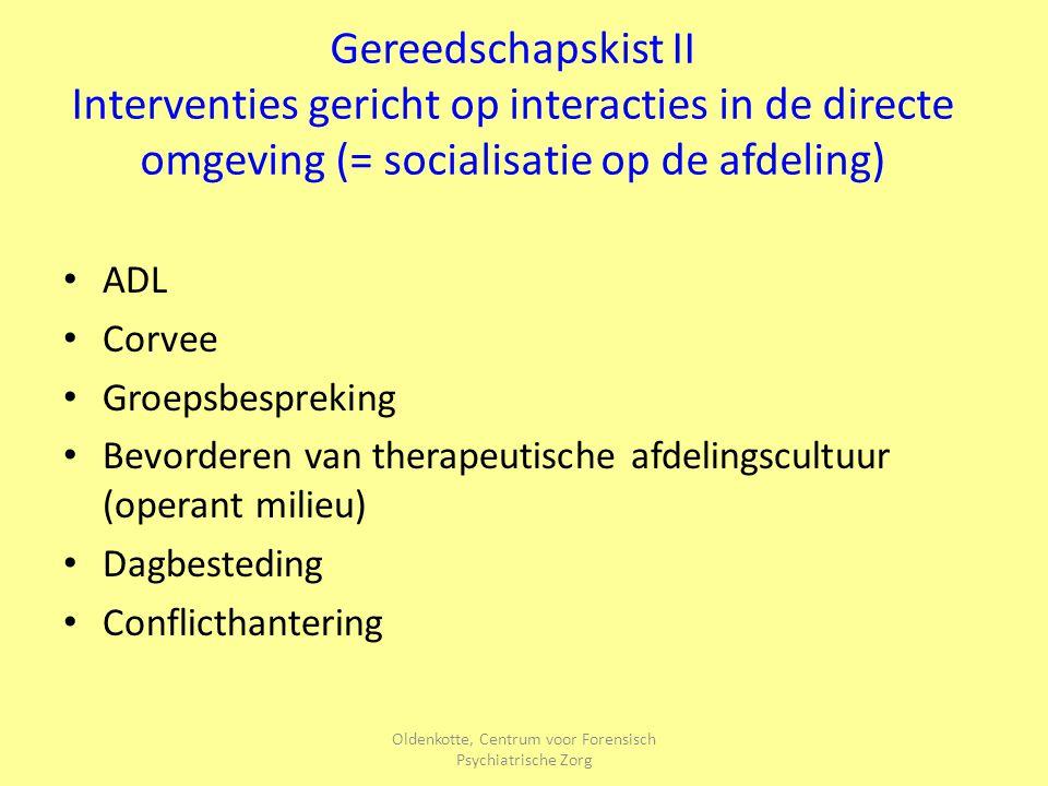 Oldenkotte, Centrum voor Forensisch Psychiatrische Zorg Gereedschapskist II Interventies gericht op interacties in de directe omgeving (= socialisatie