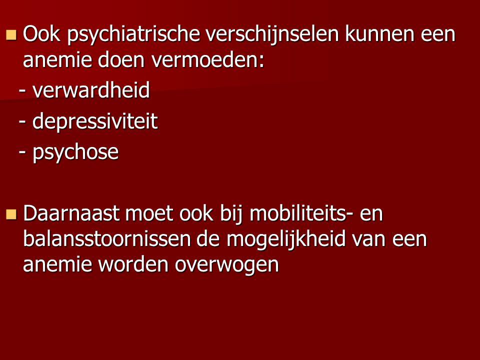 Ook psychiatrische verschijnselen kunnen een anemie doen vermoeden: Ook psychiatrische verschijnselen kunnen een anemie doen vermoeden: - verwardheid