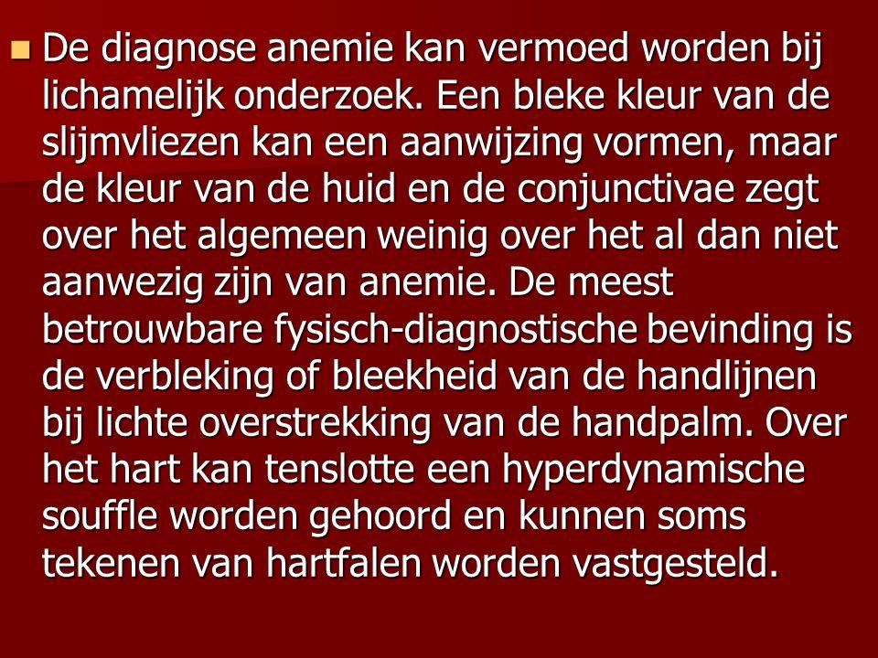 De diagnose anemie kan vermoed worden bij lichamelijk onderzoek. Een bleke kleur van de slijmvliezen kan een aanwijzing vormen, maar de kleur van de h