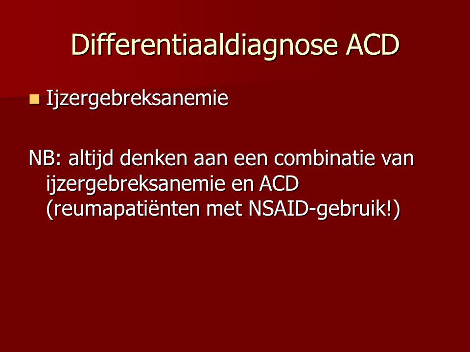 Differentiaaldiagnose ACD Ijzergebreksanemie Ijzergebreksanemie NB: altijd denken aan een combinatie van ijzergebreksanemie en ACD (reumapatiënten met