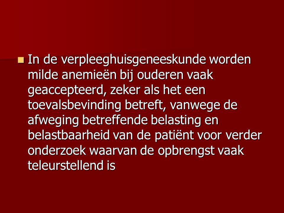In de verpleeghuisgeneeskunde worden milde anemieën bij ouderen vaak geaccepteerd, zeker als het een toevalsbevinding betreft, vanwege de afweging bet