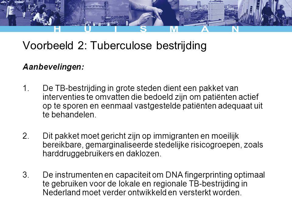 Voorbeeld 2: Tuberculose bestrijding Aanbevelingen: 1.De TB-bestrijding in grote steden dient een pakket van interventies te omvatten die bedoeld zijn om patiënten actief op te sporen en eenmaal vastgestelde patiënten adequaat uit te behandelen.
