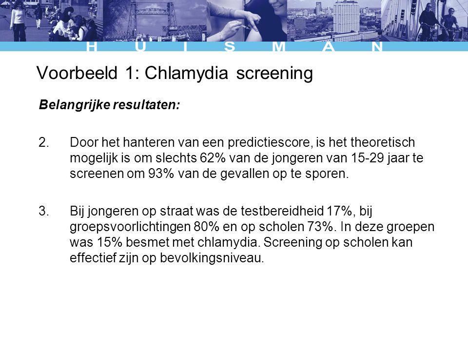 Voorbeeld 1: Chlamydia screening Belangrijke resultaten: 2.Door het hanteren van een predictiescore, is het theoretisch mogelijk is om slechts 62% van