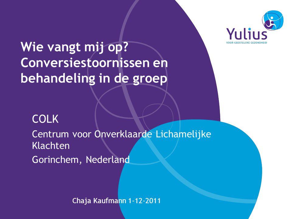 Wie vangt mij op? Conversiestoornissen en behandeling in de groep COLK Centrum voor Onverklaarde Lichamelijke Klachten Gorinchem, Nederland Chaja Kauf
