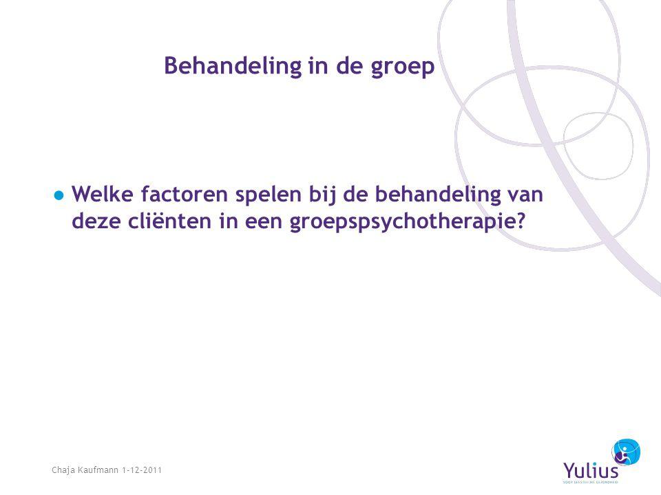 Behandeling in de groep ●Welke factoren spelen bij de behandeling van deze cliënten in een groepspsychotherapie? Chaja Kaufmann 1-12-2011