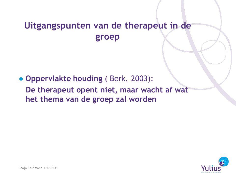 Uitgangspunten van de therapeut in de groep ●Oppervlakte houding ( Berk, 2003): De therapeut opent niet, maar wacht af wat het thema van de groep zal