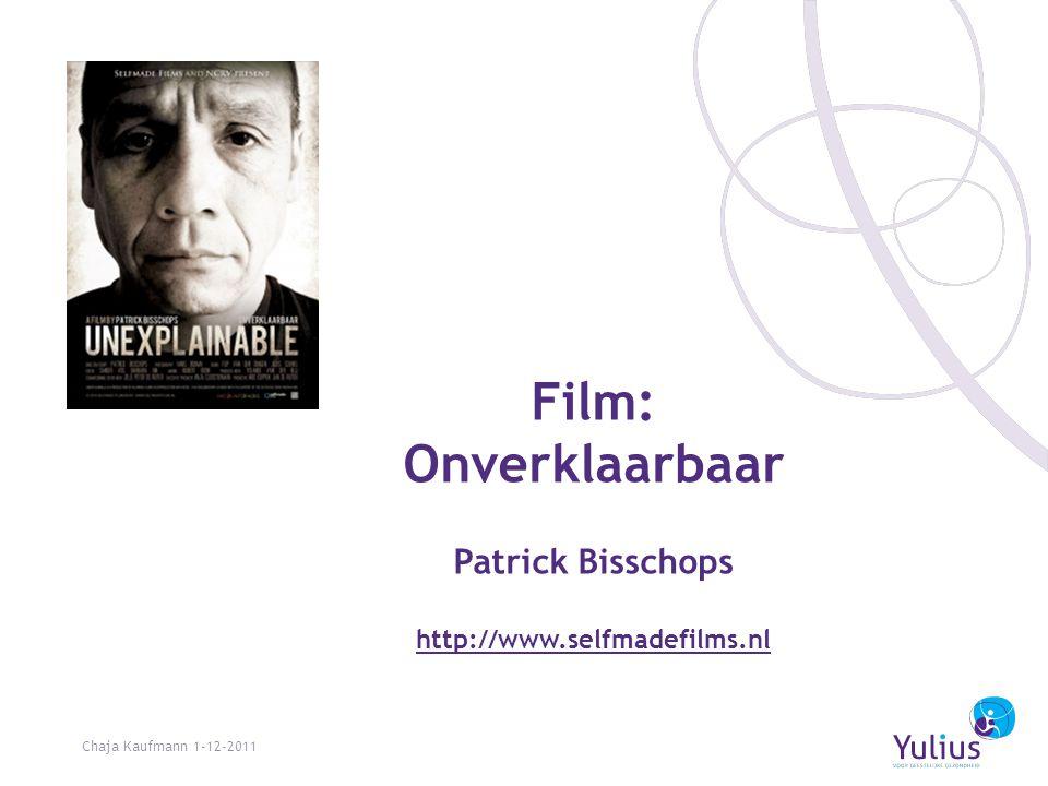 Film: Onverklaarbaar Patrick Bisschops http://www.selfmadefilms.nl http://www.selfmadefilms.nl Chaja Kaufmann 1-12-2011