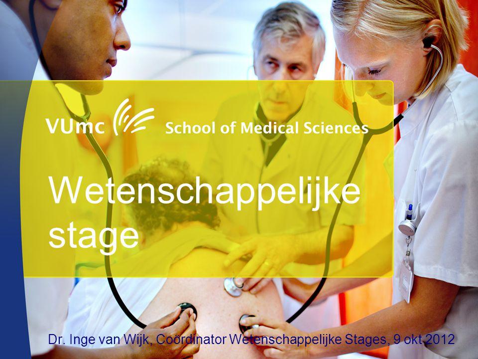 Wetenschappelijke stage Dr. Inge van Wijk, Coördinator Wetenschappelijke Stages, 9 okt 2012