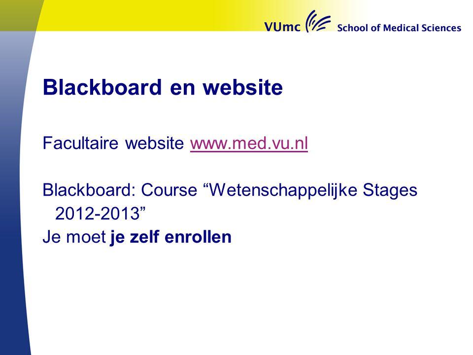 Blackboard en website Facultaire website www.med.vu.nlwww.med.vu.nl Blackboard: Course Wetenschappelijke Stages 2012-2013 Je moet je zelf enrollen