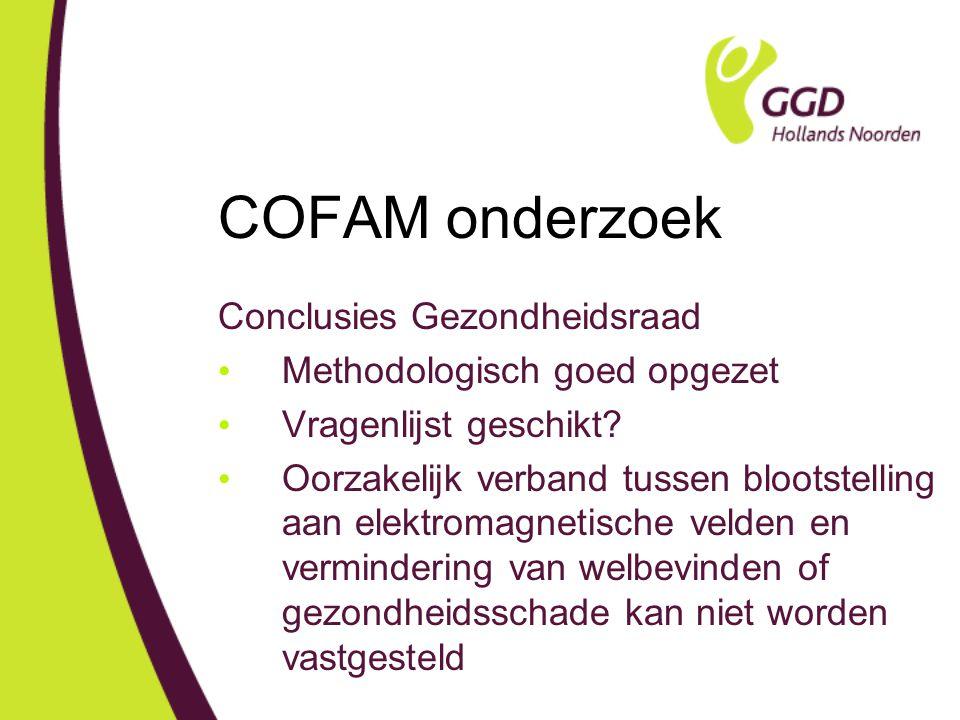 COFAM onderzoek Conclusies Gezondheidsraad Methodologisch goed opgezet Vragenlijst geschikt.