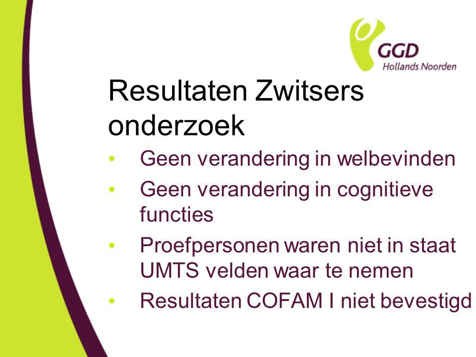Resultaten Zwitsers onderzoek Geen verandering in welbevinden Geen verandering in cognitieve functies Proefpersonen waren niet in staat UMTS velden waar te nemen Resultaten COFAM I niet bevestigd