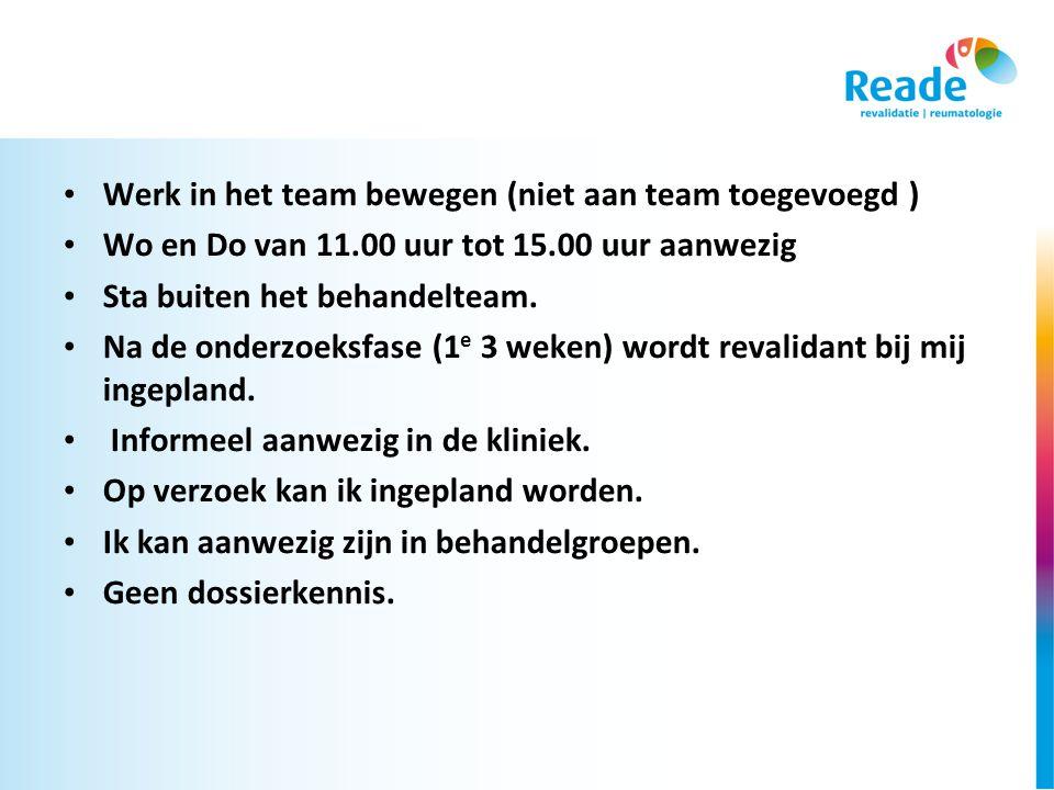 Werk in het team bewegen (niet aan team toegevoegd ) Wo en Do van 11.00 uur tot 15.00 uur aanwezig Sta buiten het behandelteam.