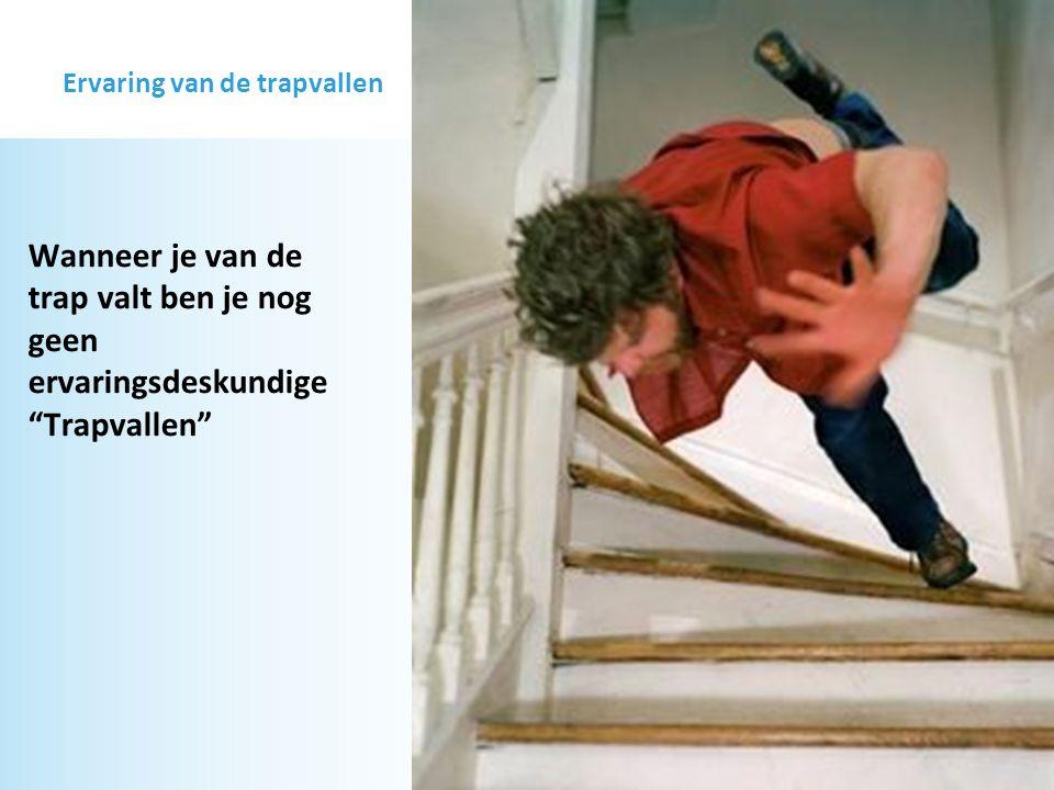 Ervaring van de trapvallen Wanneer je van de trap valt ben je nog geen ervaringsdeskundige Trapvallen