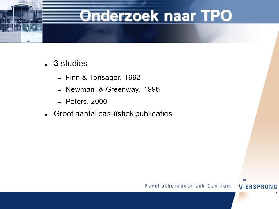3 studies  Finn & Tonsager, 1992  Newman & Greenway, 1996  Peters, 2000 Groot aantal casuïstiek publicaties Onderzoek naar TPO