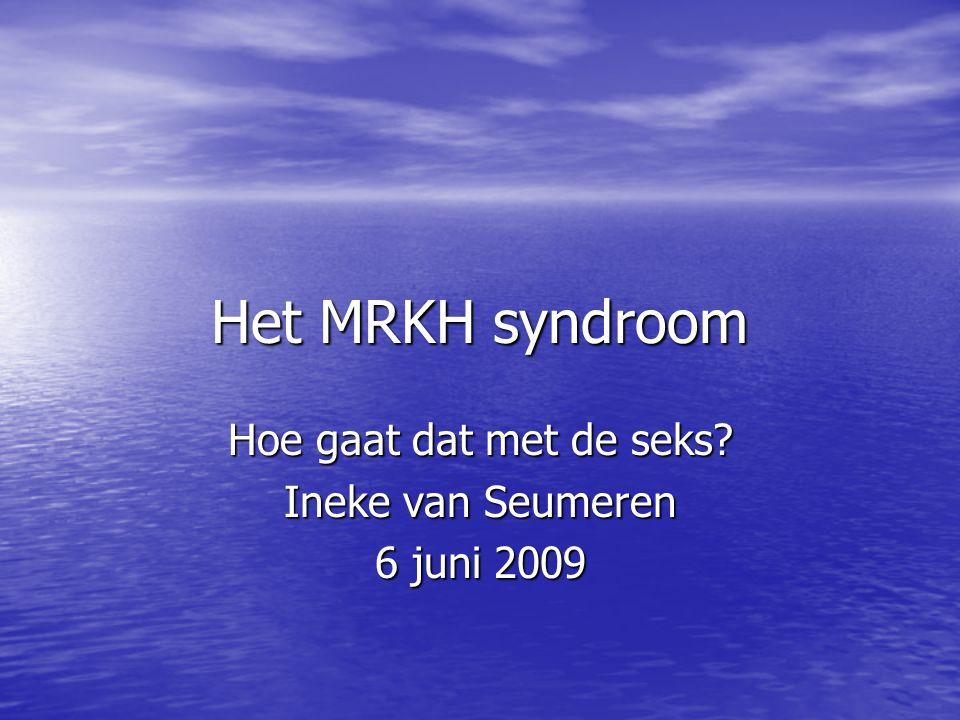 Het MRKH syndroom Hoe gaat dat met de seks? Ineke van Seumeren 6 juni 2009