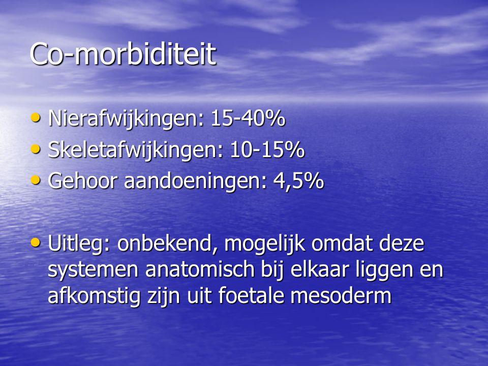 Co-morbiditeit Nierafwijkingen: 15-40% Nierafwijkingen: 15-40% Skeletafwijkingen: 10-15% Skeletafwijkingen: 10-15% Gehoor aandoeningen: 4,5% Gehoor aa