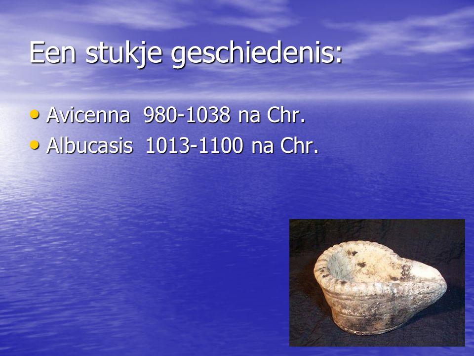 Een stukje geschiedenis: Avicenna 980-1038 na Chr. Avicenna 980-1038 na Chr. Albucasis 1013-1100 na Chr. Albucasis 1013-1100 na Chr.