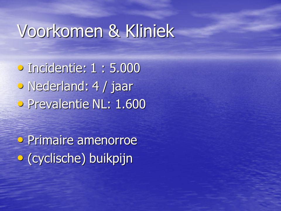 Voorkomen & Kliniek Incidentie: 1 : 5.000 Incidentie: 1 : 5.000 Nederland: 4 / jaar Nederland: 4 / jaar Prevalentie NL: 1.600 Prevalentie NL: 1.600 Pr